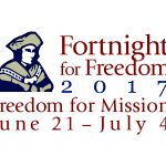 Fortnight for Freedom 2017: Freedom for Mission